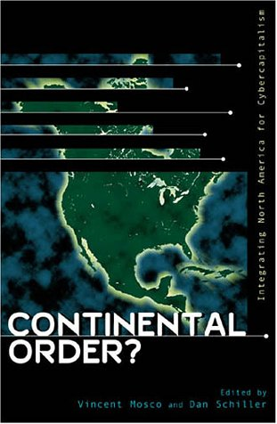 9780742509542: Continental Order?: Integrating North America for Cybercapitalism (Critical Media Studies: Institutions, Politics, and Culture)