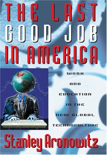 9780742509757: The Last Good Job in America: Work and Education in the New Global Technoculture (Critical Perspectives Series: A Book Series Dedicated to Paulo Freire)