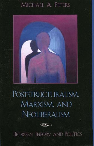 9780742509870: Poststructuralism, Marxism and Neoliberalism: Between Theory and Politics