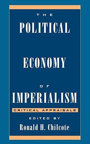 The Political Economy of Imperialism: Critical Appraisals: Chilcote, Ronald H.