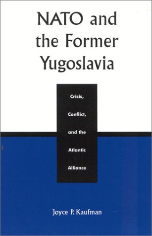9780742510210: NATO and the Former Yugoslavia: Crisis, Conflict, and the Atlantic Alliance