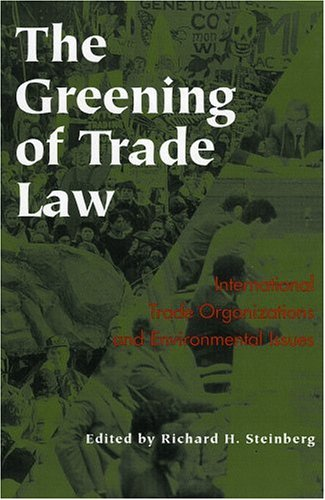 The Greening of Trade Law: International Trade Organizations and Environmental Issues: Richard H. ...