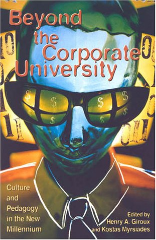 Beyond the Corporate University: Culture and Pedagogy: Giroux, Henry A.;