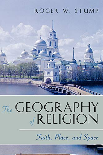 The Geography of Religion: Faith, Place, and Space: Stump, Roger W.
