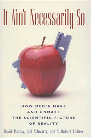 9780742510951: It Ain't Necessarily So: How Media Make and Unmake the Scientific Picture of Reality