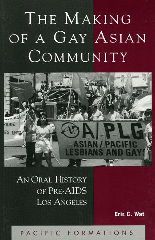 9780742511095: The Making of a Gay Asian Community: An Oral History of Pre-AIDS Los Angeles (Pacific Formations: Global Relations in Asian and Pacific Perspectives)