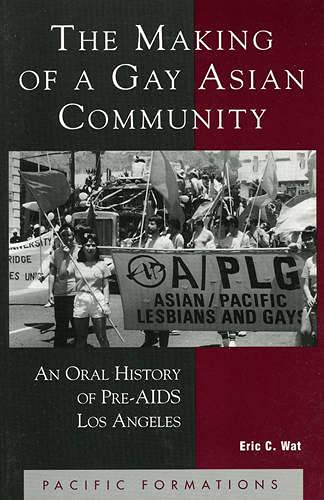 9780742511101: The Making of a Gay Asian Community: An Oral History of Pre-AIDS Los Angeles (Pacific Formations: Global Relations in Asian and Pacific Perspectives)