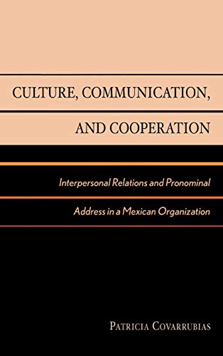 9780742511194: Culture, Communication, and Cooperation: Interpersonal Relations and Pronominal Address in a Mexican Organization