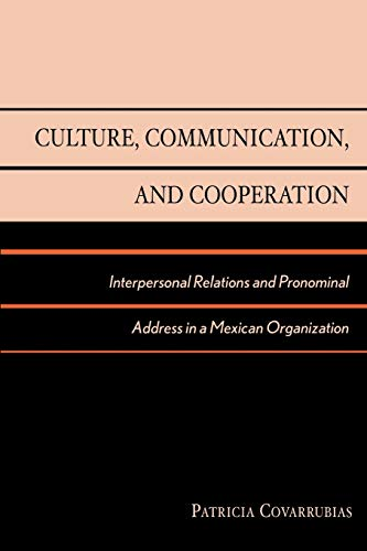 9780742511200: Culture, Communication, and Cooperation: Interpersonal Relations and Pronominal Address in a Mexican Organization