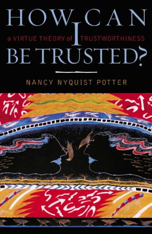 9780742511507: How Can I Be Trusted?: A Virtue Theory of Trustworthiness (Feminist Constructions)