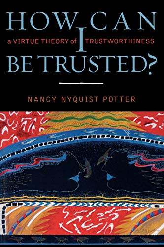 9780742511514: How Can I Be Trusted?: A Virtue Theory of Trustworthiness (Feminist Constructions)