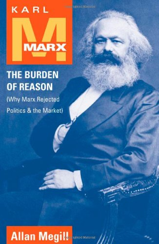 9780742511651: Karl Marx: The Burden of Reason (Why Marx Rejected Politics and the Market) (The Reynolds Series in Sociology)