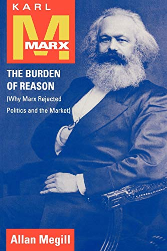 9780742511668: Karl Marx: The Burden of Reason (Why Marx Rejected Politics and the Market)
