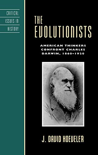 9780742511743: The Evolutionists: American Thinkers Confront Charles Darwin, 1860-1920 (Critical Issues in American History)