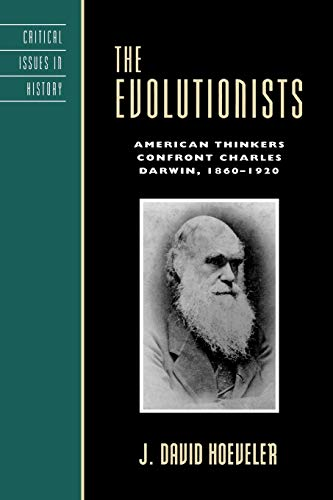 9780742511750: The Evolutionists: American Thinkers Confront Charles Darwin, 1860-1920 (Critical Issues in American History)