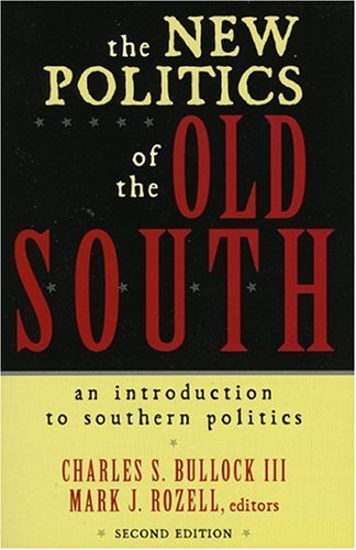 The New Politics of the Old South: Bullock, Charles S., III [Editor]; Rozell, Mark J. [Editor]; ...