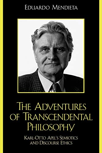 9780742512214: The Adventures of Transcendental Philosophy: Karl-Otto Apel's Semiotics and Discourse Ethics