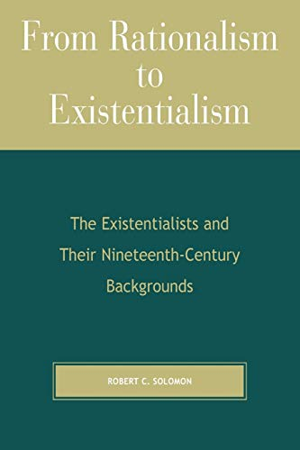 9780742512412: From Rationalism to Existentialism: The Existentialists and Their Nineteenth-century Backgrounds