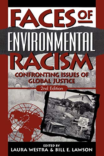 Faces of Environmental Racism: Confronting Issues of: Editor-Laura Westra; Editor-Bill
