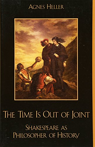 9780742512511: The Time Is Out of Joint: Shakespeare as Philosopher of History