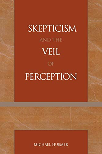 Skepticism and the Veil of Perception Studies in Epistemology and Cognitive Theory: Michael Huemer