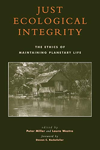 Just Ecological Integrity: The Ethics of Maintaining: Editor-Peter Miller; Editor-Laura
