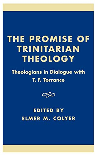 9780742512931: The Promise of Trinitarian Theology: Theologians in Dialogue with T. F. Torrance