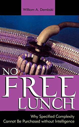 9780742512979: No Free Lunch: Why Specified Complexity Cannot Be Purchased without Intelligence