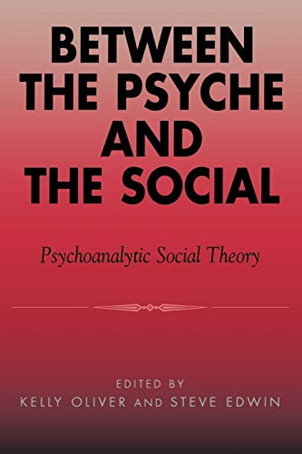 Between the Psyche and the Social: Editor-Kelly Oliver; Editor-Steve