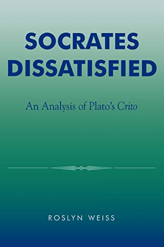 9780742513228: Socrates Dissatisfied: An Analysis of Plato's Crito