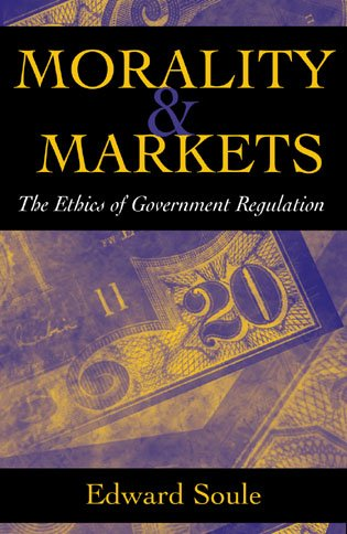 9780742513587: Morality & Markets: The Ethics of Government Regulation
