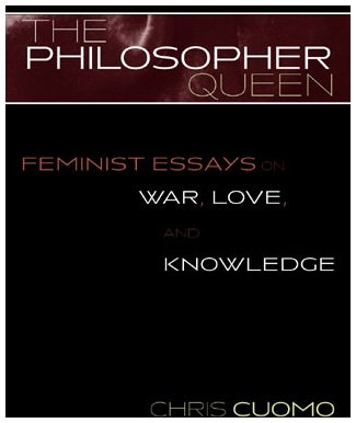 9780742513808: The Philosopher Queen: Feminist Essays on War, Love, and Knowledge (Feminist Constructions)