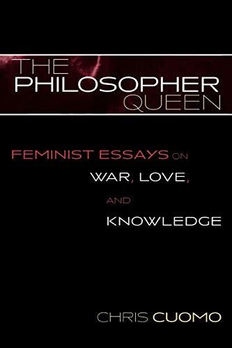9780742513815: The Philosopher Queen: Feminist Essays on War, Love, and Knowledge (Feminist Constructions)