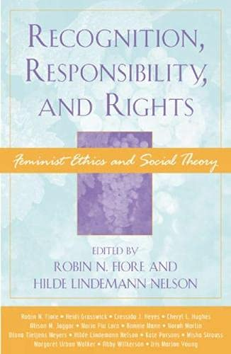 9780742514423: Recognition, Responsibility, and Rights: Feminist Ethics and Social Theory (Feminist Constructions)