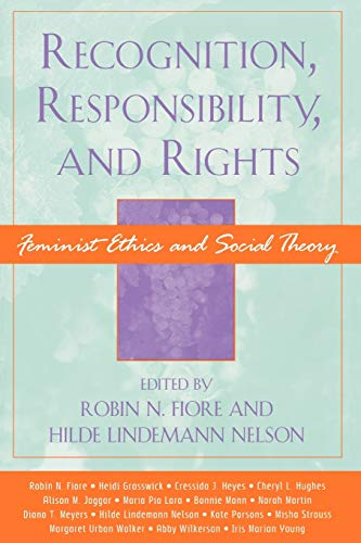 9780742514430: Recognition, Responsibility, and Rights: Feminist Ethics and Social Theory (Feminist Constructions)