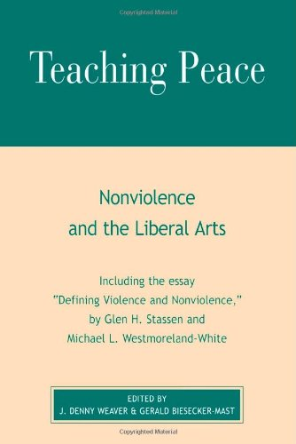 Teaching Peace: Nonviolence and the Liberal Arts: Denny J. Weaver;