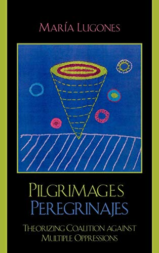 9780742514584: Pilgrimages/Peregrinajes: Theorizing Coalition Against Multiple Oppressions (Feminist Constructions)