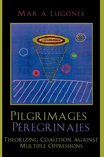 9780742514591: Pilgrimages/Peregrinajes: Theorizing Coalition against Multiple Oppressions (Feminist Constructions)