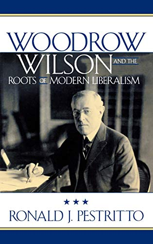 Woodrow Wilson and the Roots of Modern Liberalism (Hardback): Ronald J. Pestritto