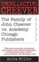 Uncollecting Cheever: The Family of John Cheever vs. Academy Chicago Publishers (0742515346) by Miller, Anita