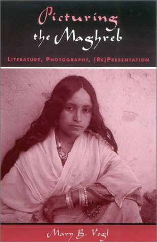 9780742515468: Picturing the Maghreb: Literature, Photography, (Re)Presentation (After the Empire: The Francophone World and Postcolonial France)