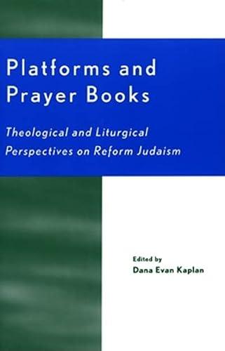 Platforms and Prayer Books: Theological and Liturgical: Dana Evan Kaplan;