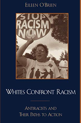 Whites Confront Racism: Antiracists and Their Paths to Action: Eileen O'Brien