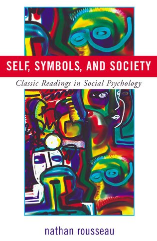 Self, Symbols, and Society: Classic Readings in Social Psychology: Rousseau, Nathan [Editor]