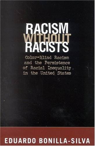 Racism without Racists: Color-Blind Racism and the: Bonilla-Silva, Eduardo
