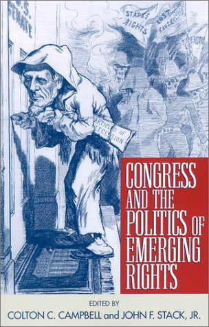 Congress and the Politics of Emerging Rights: Colton C. Campbell, Jr., John F. Stack