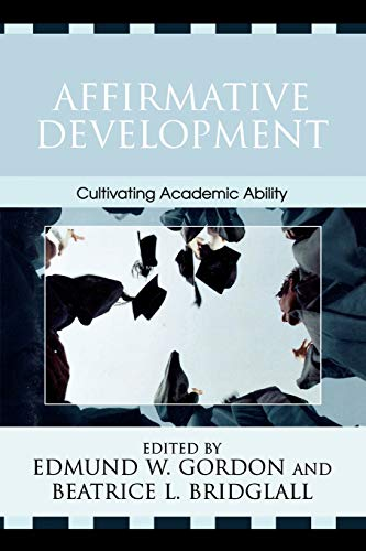 Affirmative Development: Cultivating Academic Ability (Critical Issues: Edmund W. Gordon;
