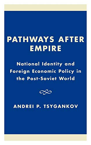 9780742516724: Pathways after Empire: National Identity and Foreign Economic Policy in the Post-Soviet World (The New International Relations of Europe)