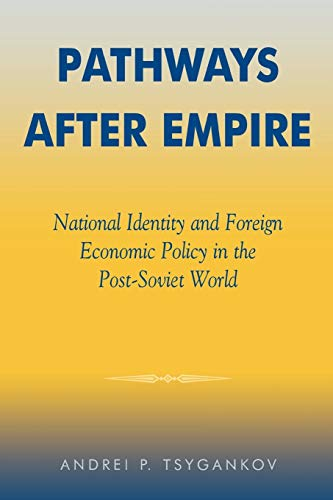 9780742516731: Pathways after Empire: National Identity and Foreign Economic Policy in the Post-Soviet World (The New International Relations of Europe)