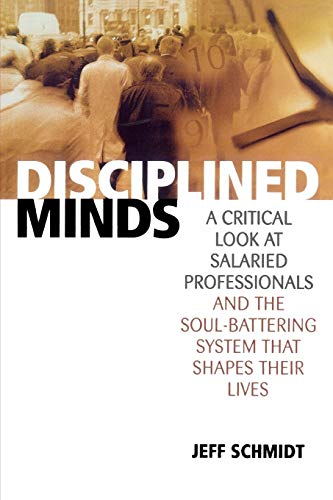 9780742516854: Disciplined Minds: A Critical Look at Salaried Professionals and the Soul-battering System That Shapes Their Lives